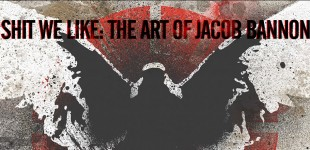 Shit We Like: The Art of Jacob Bannon